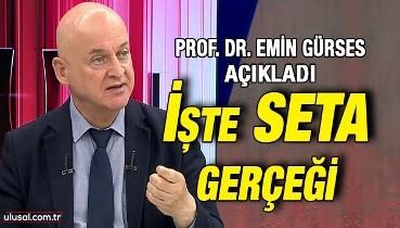 Prof. Dr. Emin Gürses açıkladı: İşte SETA gerçeği