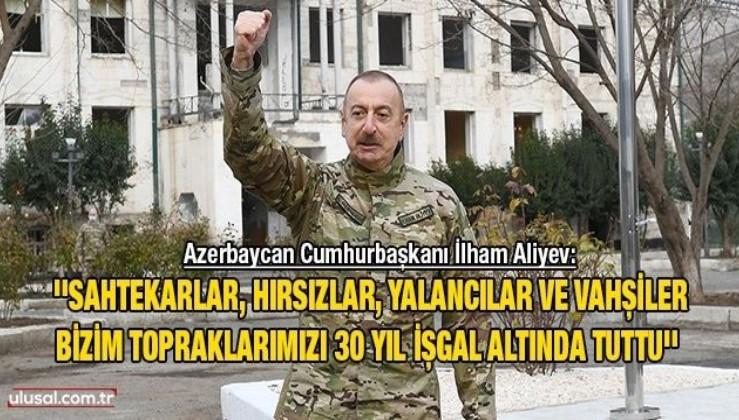 Azerbaycan Cumhurbaşkanı İlham Aliyev: ''Sahtekarlar, hırsızlar, yalancılar ve vahşiler bizim topraklarımızı 30 yıl işgal altında tuttu''