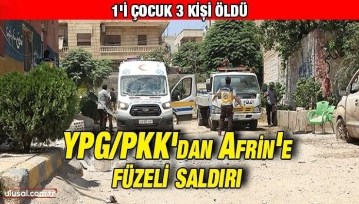 YPG/PKK'dan Afrin'e füzeli saldırı: 1'i çocuk 3 kişi öldü