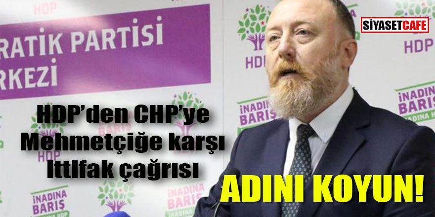 HDP'den CHP'ye Mehmetçiğe karşı ittifak çağrısı: Adını koyun!