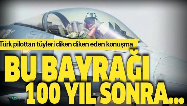 Türk pilottan tüyleri diken diken eden konuşma!