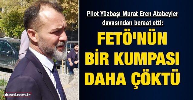 FETÖ'nün bir kumpası daha çöktü: Pilot Yüzbaşı Murat Eren Atabeyler davasından beraat etti