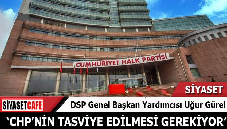 DSP'li Uğur Gürel'den olay yaratan sözler: CHP'nin kapatılması ve tasfiye edilmesi gerekiyor