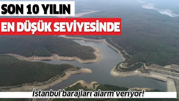 Son dakika: İstanbul barajları alarm veriyor! Son 10 yılın en düşük seviyesinde!.