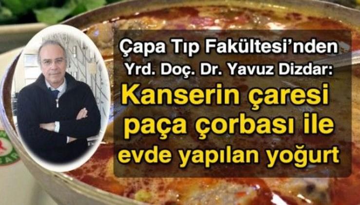 'Kanserin çaresi paça çorbası ve evde yapılan yoğurt'