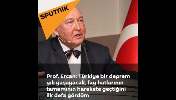 Prof. Ercan: Türkiye bir deprem yılı yaşayacak, fay hatlarının tamamının harekete geçtiğini ilk defa gördüm