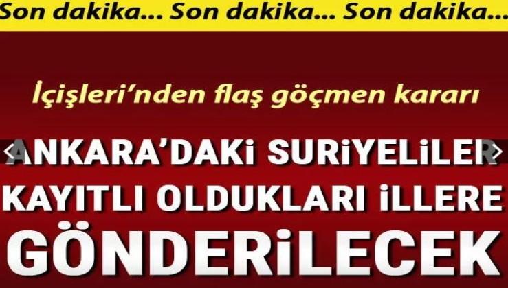 Son dakika haberi: İçişleri'nden göçmen kararı: Ankara'daki Suriyeliler kayıtlı illere gönderilecek