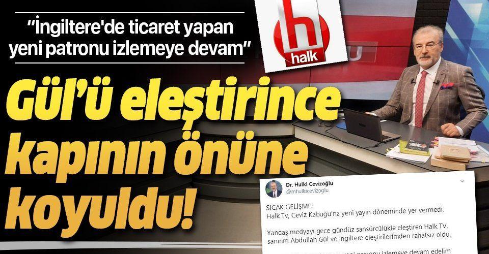 Abdullah Gül'ü eleştiren Hulki Cevizoğlu, CHP yandaşı Halk TV'nin Ceviz Kabuğu programına son verdiğini duyurdu