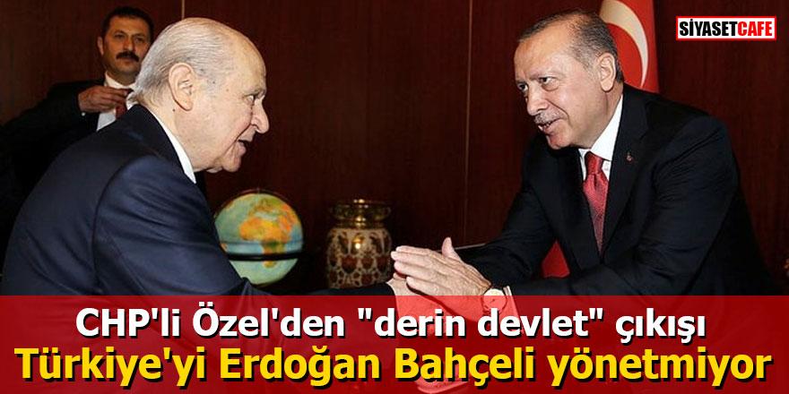 """CHP'li Özel'den """"ergenekon"""" iması: Türkiye'yi Erdoğan Bahçeli yönetmiyor"""