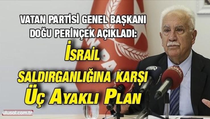 Vatan Partisi Genel Başkanı Doğu Perinçek açıkladı: İsrail saldırganlığına karşı Üç Ayaklı Plan