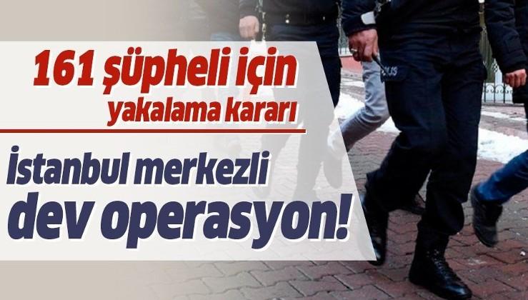 İstanbul'da düğmeye basıldı: 161 şüpheli hakkında yakalama kararı.