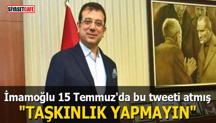 """Ekrem İmamoğlu 15 Temmuz'da bu tweeti atmış: """"Taşkınlık yapmayın"""""""