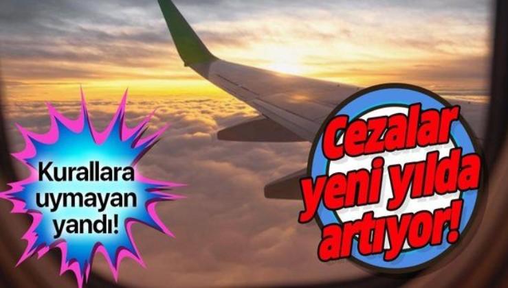 Uçuş güvenliğini ihlal edenlere verilen cezalar yeni yılda artacak!