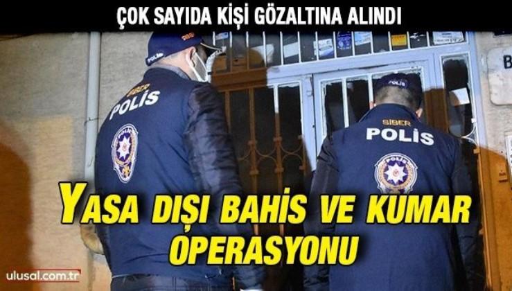 Yasa dışı bahis ve kumar operasyonu: Çok sayıda kişi gözaltına alındı