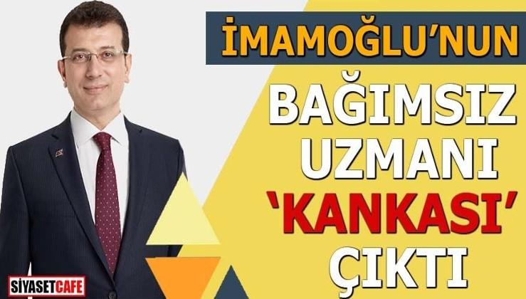 """İmamoğlu'nun bağımsız uzmanı """"kankası"""" çıktı"""