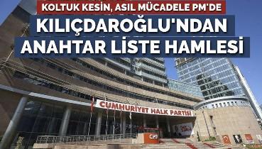 Koltuk kesin, asıl mücadele PM'de... Kılıçdaroğlu'ndan 'anahtar liste' hamlesi