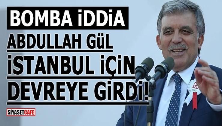 Bomba İddia! Gül İstanbul için devreye girdi