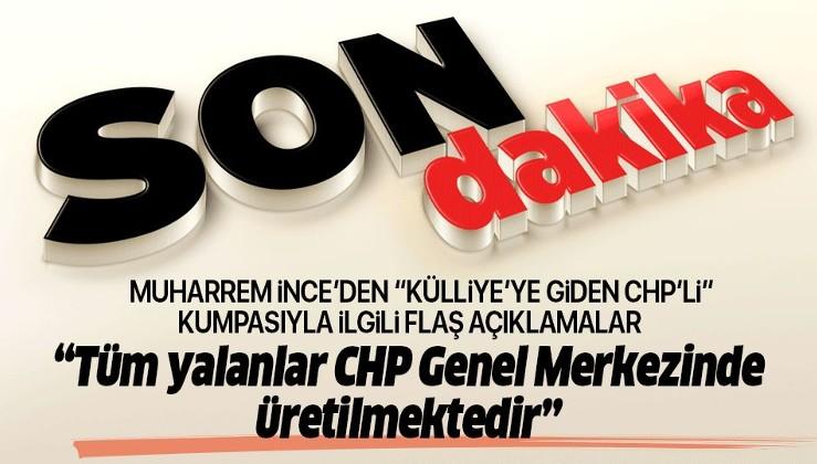 """Muharrem İnce'den Kılıçdaroğlu'nun """"Külliye'ye giden CHP'li"""" kumpasıyla ilgili flaş açıklamalar."""