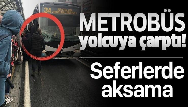 Son dakika: Metrobüs yolcuya çarptı! Seferlerde aksama.