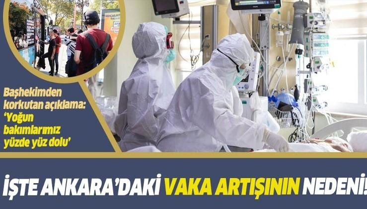 Ankara'da vaka artışının nedeni belli oldu! Başhekimden korkutan açıklama: Yoğun bakımlarımız yüzde yüz dolu
