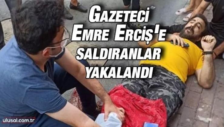 Gazeteci Emre Erciş'e saldıran 2 zanlı yakalandı