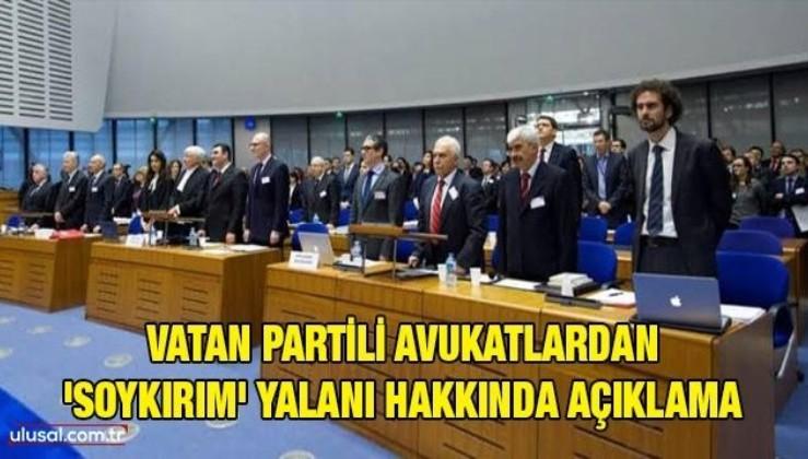 Vatan Partili avukatlardan 'Soykırım' yalanı hakkında açıklama