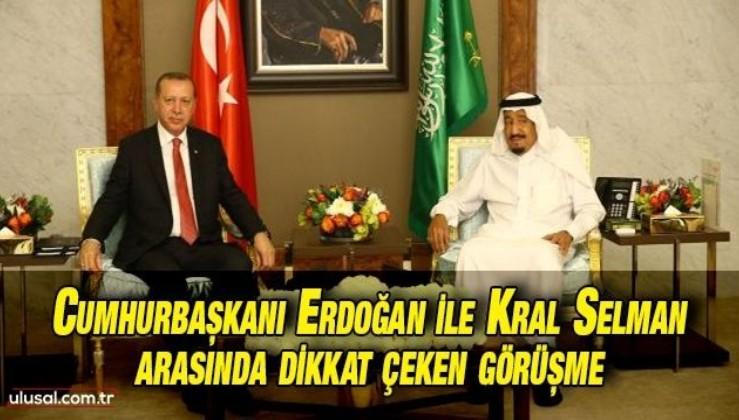 Cumhurbaşkanı Erdoğan ile Kral Selman arasında dikkat çeken görüşme