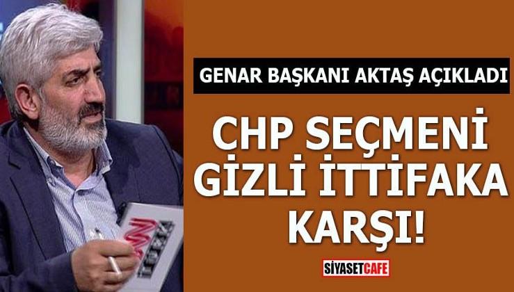 GENAR Başkanı Aktaş açıkladı CHP seçmeni gizli ittifaka karşı