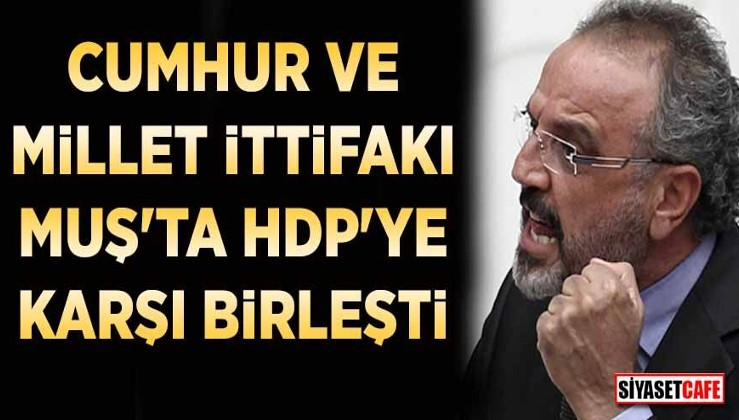 Cumhur ve Millet İttifakı Muş'ta HDP'ye karşı birleşti