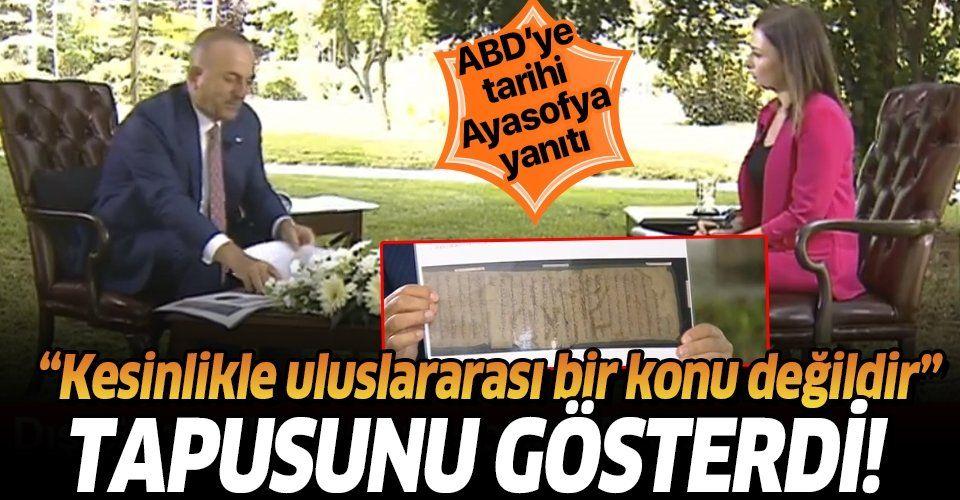 Son dakika: Dışişleri Bakanı Mevlüt Çavuşoğlu'ndan Ayasofya tartışmalarına son nokta! Tapusunu gösterdi