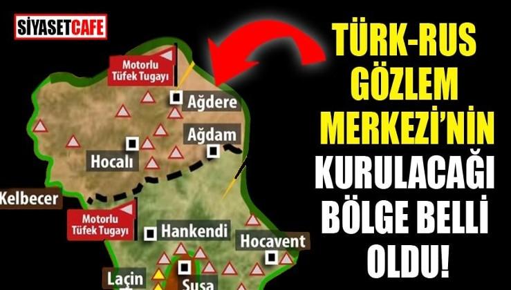 Türk-Rus Gözlem Merkezi'nin kurulacağı bölge belli oldu