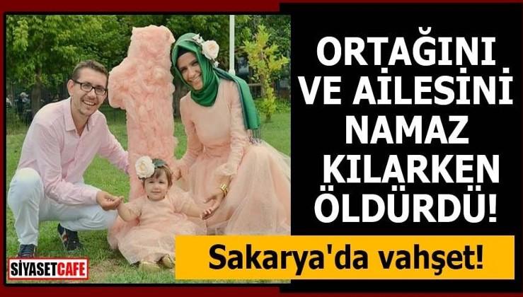 Sakarya'da vahşet! Ortağını ve ailesini namaz kılarken öldürdü