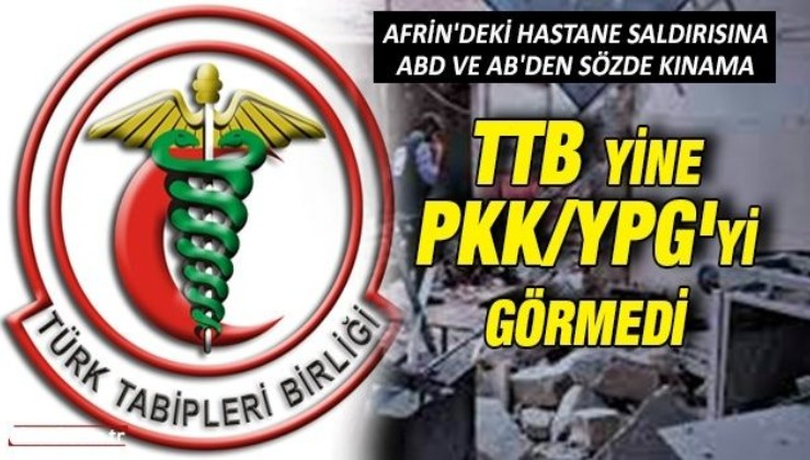 Afrin'deki hastane saldırısına sözde kınama: Türk Tabipler Birliği PKK/YPG'yi görmedi