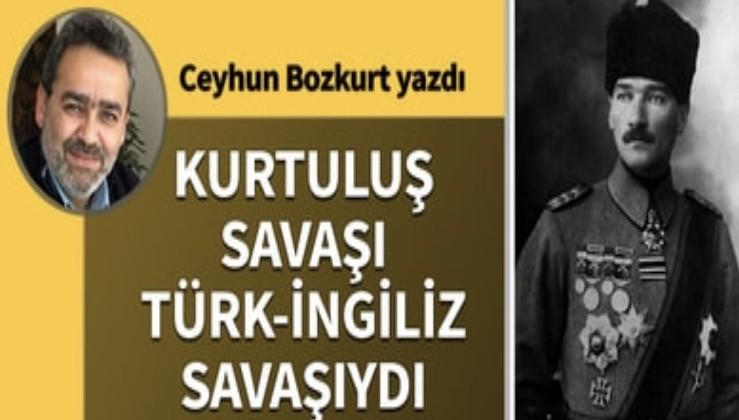 Kurtuluş Savaşı Türk-İngiliz savaşıydı