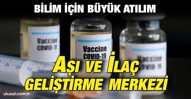 Bilim için büyük atılım: Aşı ve İlaç Geliştirme Merkezi