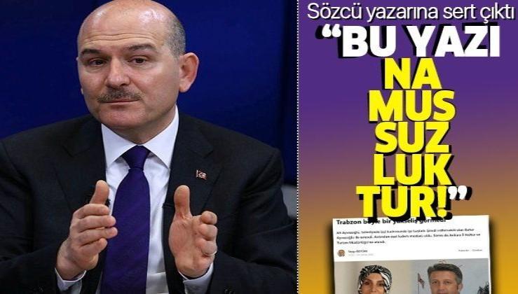 Bakan Soylu'dan, haysiyet cellatlığına soyunan Sözcü yazarı Saygı Öztürk'e çok sert tepki: Bu yazı namussuzluktur!