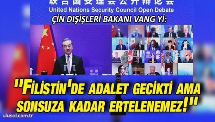 Çin Dışişleri Bakanı Vang Yi: ''Filistin'de adalet gecikti ama sonsuza kadar ertelenemez!''