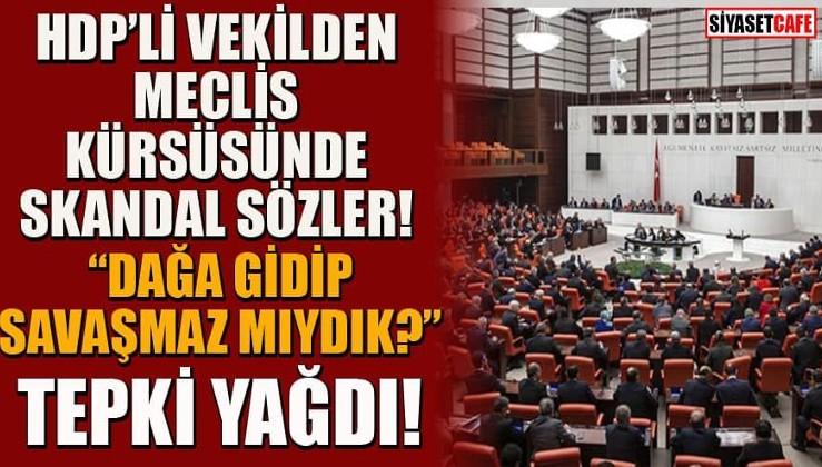 HDP İstanbul Milletvekili Hüda Kaya'dan skandal sözler: Dağa gidip savaşamaz mıydık?