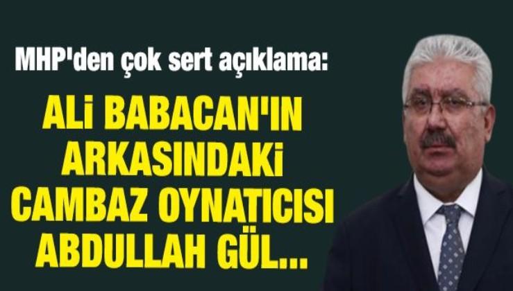 MHP'den çok sert açıklama: Ali Babacan'ın arkasındaki cambaz oynatıcısı Abdullah Gül...