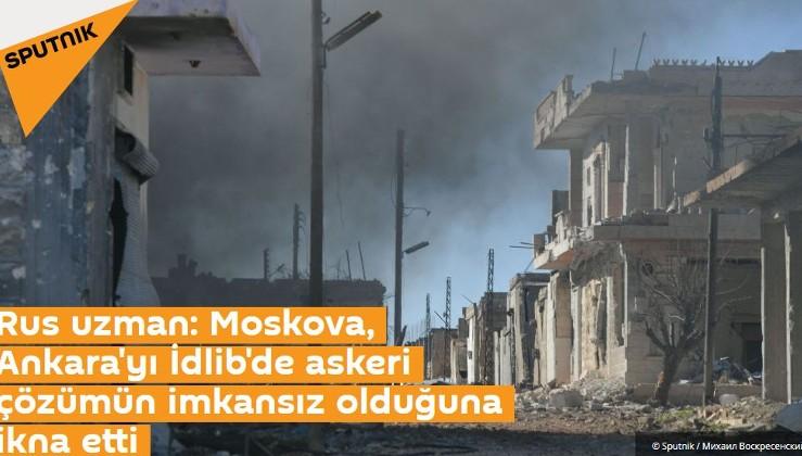 Rus uzman: Moskova, Ankara'yı İdlib'de askeri çözümün imkansız olduğuna ikna etti