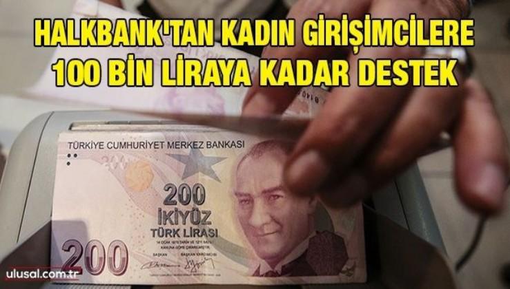 Halkbank'tan kadın girişimcilere 100 bin liraya kadar destek