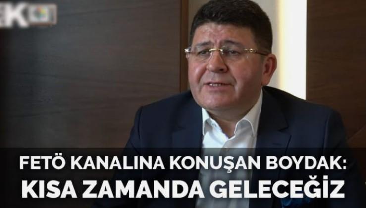 Mustafa Boydak FETÖ'cülerin kanalına konuştu: Kısa zamanda geleceğiz