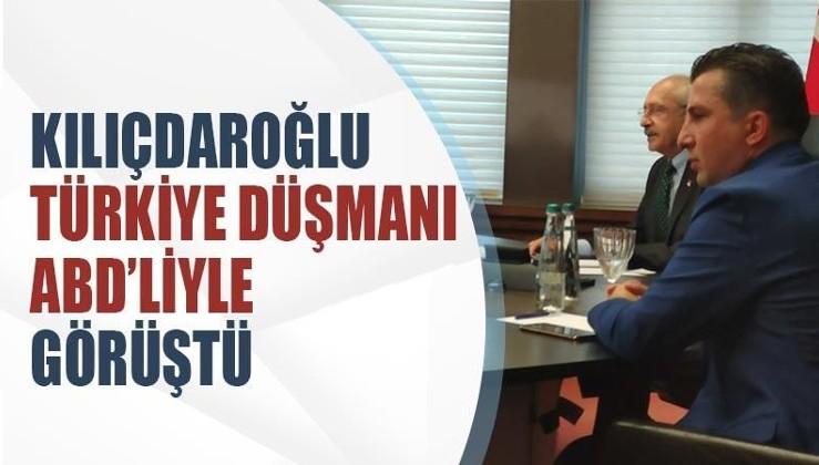 Kılıçdaroğlu Türkiye düşmanı ABD'liyle görüştü