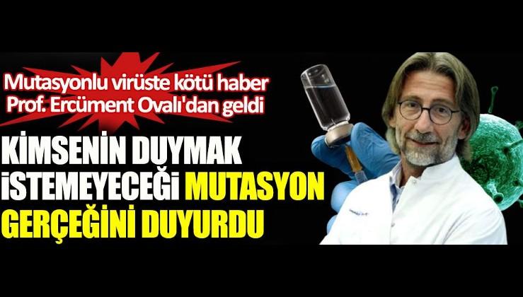 Prof. Dr. Ercüment Ovalı'dan koronavirüste kimsenin duymak istemeyeceği mutasyon iddiası
