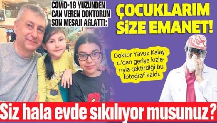 Coronavirüs'ten hayatını kaybeden Dr. Yavuz Kalaycı'nın son mesajı ağlattı: Çocuklarım size emanet