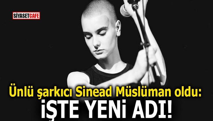 Ünlü şarkıcı Sinead Müslüman oldu: İşte yeni adı