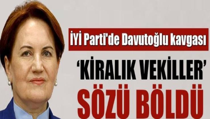 Davutoğlu İYİ Parti'yi böldü! 'Kiralık vekil' tartışması büyüyor…