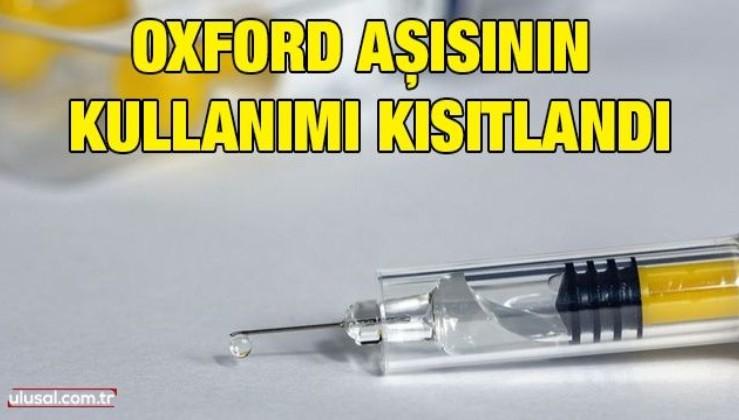 Oxford aşısının kullanımı kısıtlandı