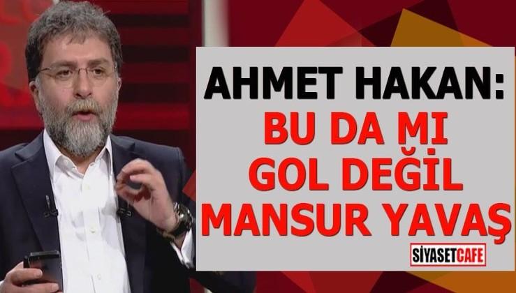 Ahmet Hakan: Bu da mı gol değil Mansur Yavaş