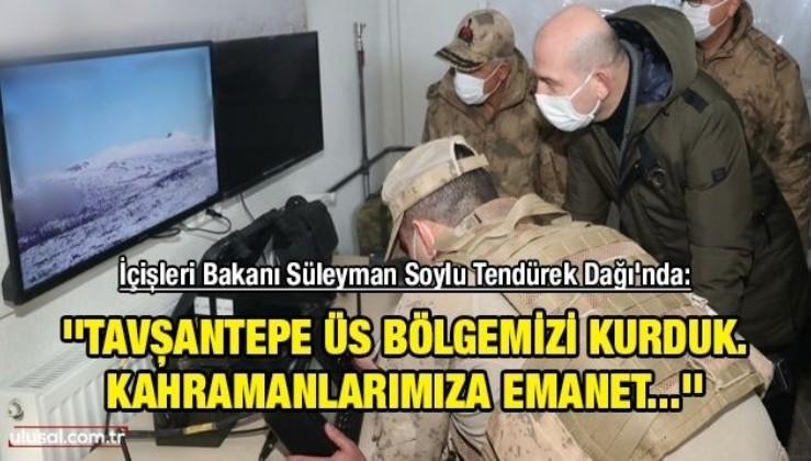 İçişleri Bakanı Süleyman Soylu Tendürek Dağı'nda: ''Tavşantepe Üs Bölgemizi kurduk. Kahramanlarımıza emanet...''